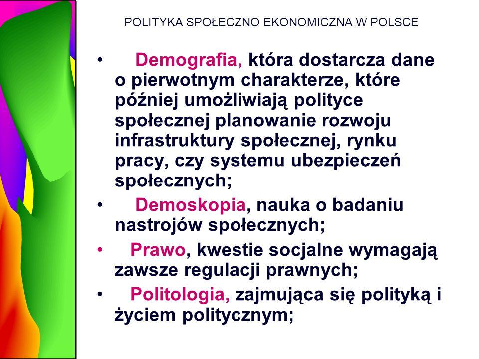 POLITYKA SPOŁECZNO EKONOMICZNA W POLSCE Demografia, która dostarcza dane o pierwotnym charakterze, które później umożliwiają polityce społecznej plano