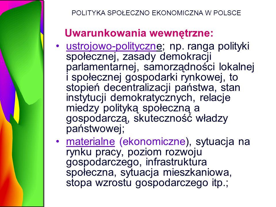 POLITYKA SPOŁECZNO EKONOMICZNA W POLSCE Uwarunkowania wewnętrzne: ustrojowo-polityczne; np. ranga polityki społecznej, zasady demokracji parlamentarne