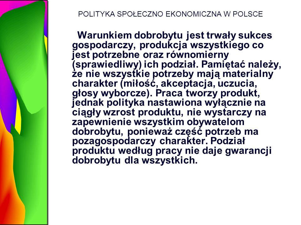 POLITYKA SPOŁECZNO EKONOMICZNA W POLSCE Warunkiem dobrobytu jest trwały sukces gospodarczy, produkcja wszystkiego co jest potrzebne oraz równomierny (