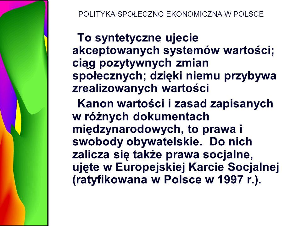 POLITYKA SPOŁECZNO EKONOMICZNA W POLSCE To syntetyczne ujecie akceptowanych systemów wartości; ciąg pozytywnych zmian społecznych; dzięki niemu przyby