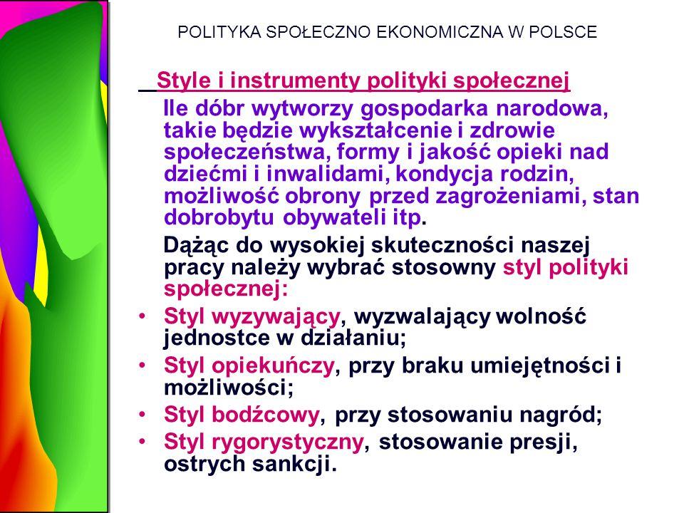 POLITYKA SPOŁECZNO EKONOMICZNA W POLSCE Style i instrumenty polityki społecznej Ile dóbr wytworzy gospodarka narodowa, takie będzie wykształcenie i zd