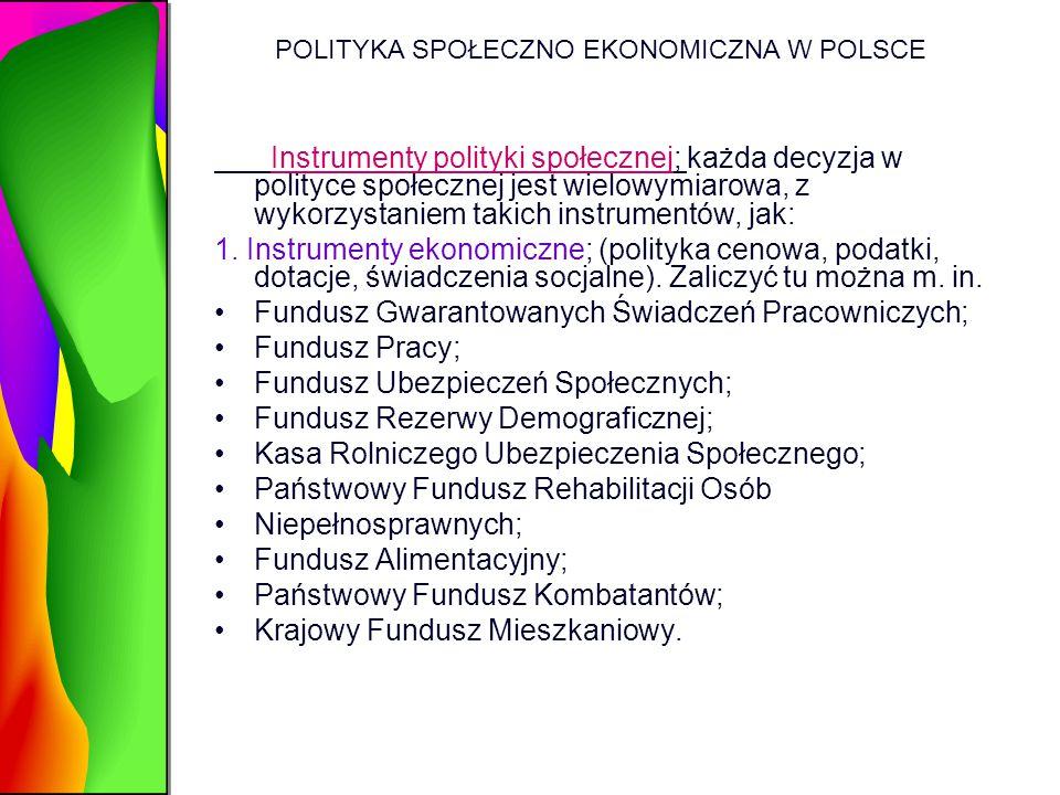 POLITYKA SPOŁECZNO EKONOMICZNA W POLSCE Instrumenty polityki społecznej; każda decyzja w polityce społecznej jest wielowymiarowa, z wykorzystaniem tak