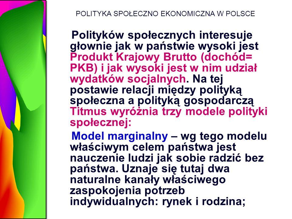 POLITYKA SPOŁECZNO EKONOMICZNA W POLSCE Polityków społecznych interesuje głownie jak w państwie wysoki jest Produkt Krajowy Brutto (dochód= PKB) i jak