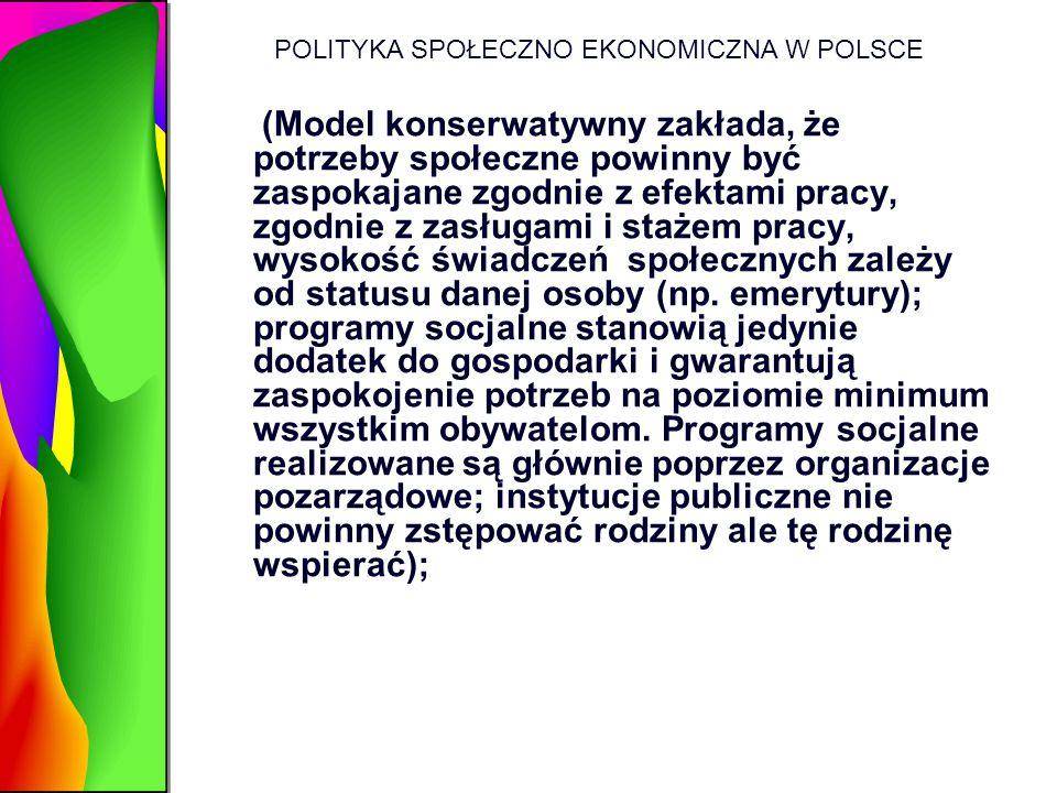 POLITYKA SPOŁECZNO EKONOMICZNA W POLSCE (Model konserwatywny zakłada, że potrzeby społeczne powinny być zaspokajane zgodnie z efektami pracy, zgodnie