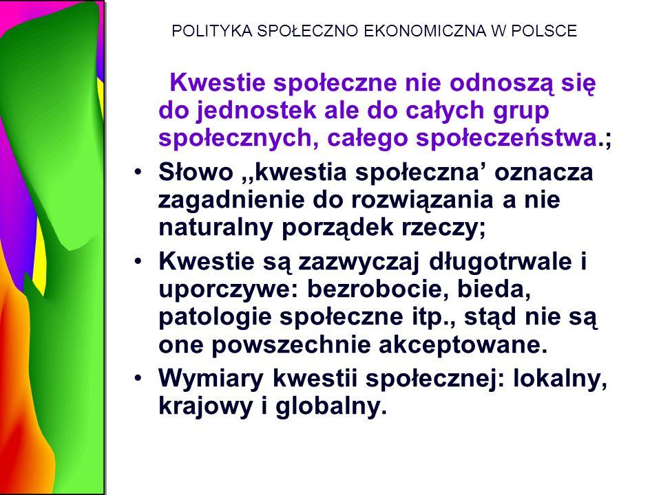 POLITYKA SPOŁECZNO EKONOMICZNA W POLSCE Kwestie społeczne nie odnoszą się do jednostek ale do całych grup społecznych, całego społeczeństwa.; Słowo,,k