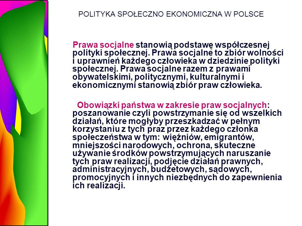 POLITYKA SPOŁECZNO EKONOMICZNA W POLSCE Prawa socjalne stanowią podstawę współczesnej polityki społecznej. Prawa socjalne to zbiór wolności i uprawnie