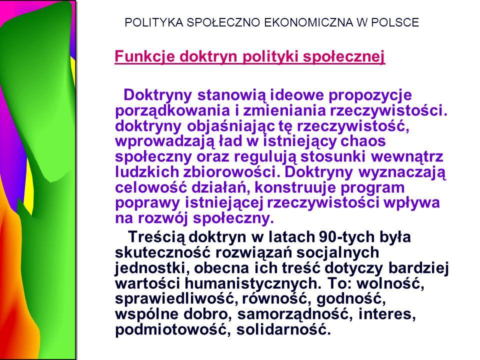 POLITYKA SPOŁECZNO EKONOMICZNA W POLSCE Funkcje doktryn polityki społecznej Doktryny stanowią ideowe propozycje porządkowania i zmieniania rzeczywisto