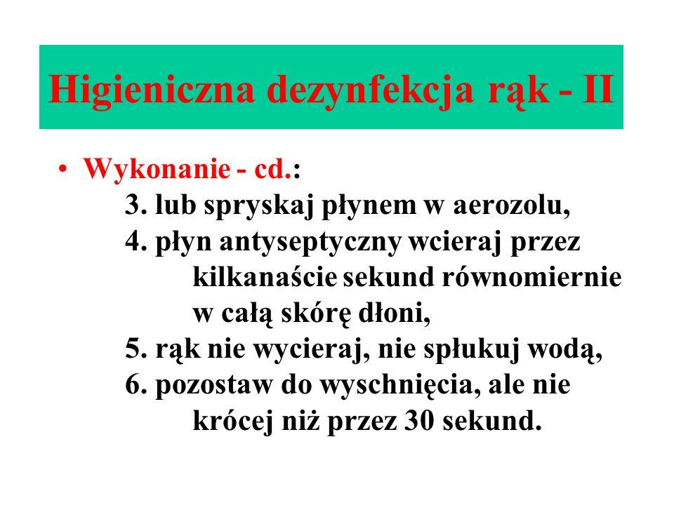 Higieniczna dezynfekcja rąk - II Wykonanie - cd.: 3. lub spryskaj płynem w aerozolu, 4. płyn antyseptyczny wcieraj przez kilkanaście sekund równomiern