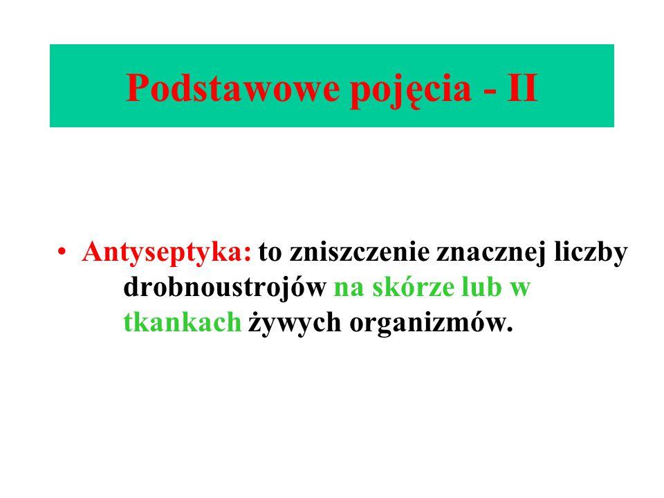 Podstawowe pojęcia - II Antyseptyka: to zniszczenie znacznej liczby drobnoustrojów na skórze lub w tkankach żywych organizmów.