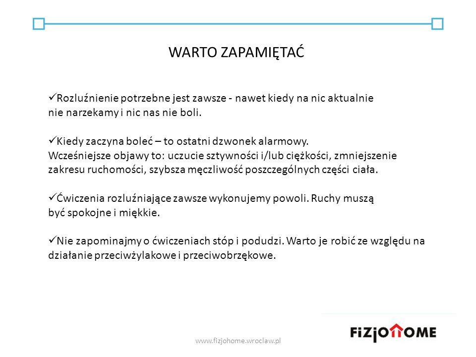 WARTO ZAPAMIĘTAĆ www.fizjohome.wroclaw.pl Rozluźnienie potrzebne jest zawsze - nawet kiedy na nic aktualnie nie narzekamy i nic nas nie boli. Kiedy za