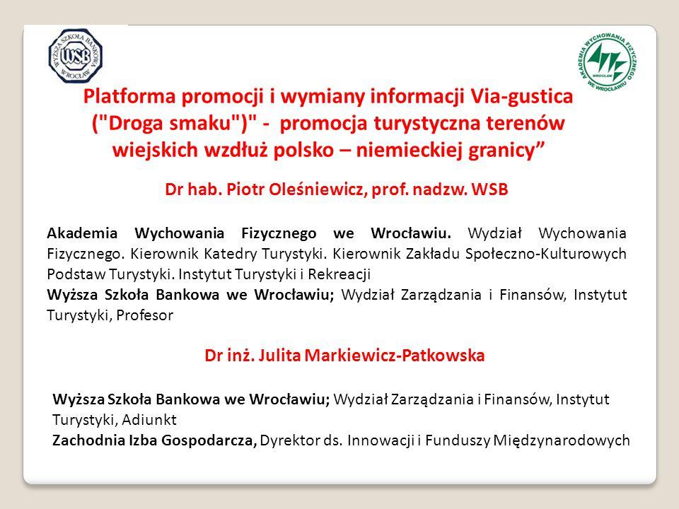 Platforma promocji i wymiany informacji Via-gustica ( Droga smaku ) - promocja turystyczna terenów wiejskich wzdłuż polsko – niemieckiej granicy Dr inż.