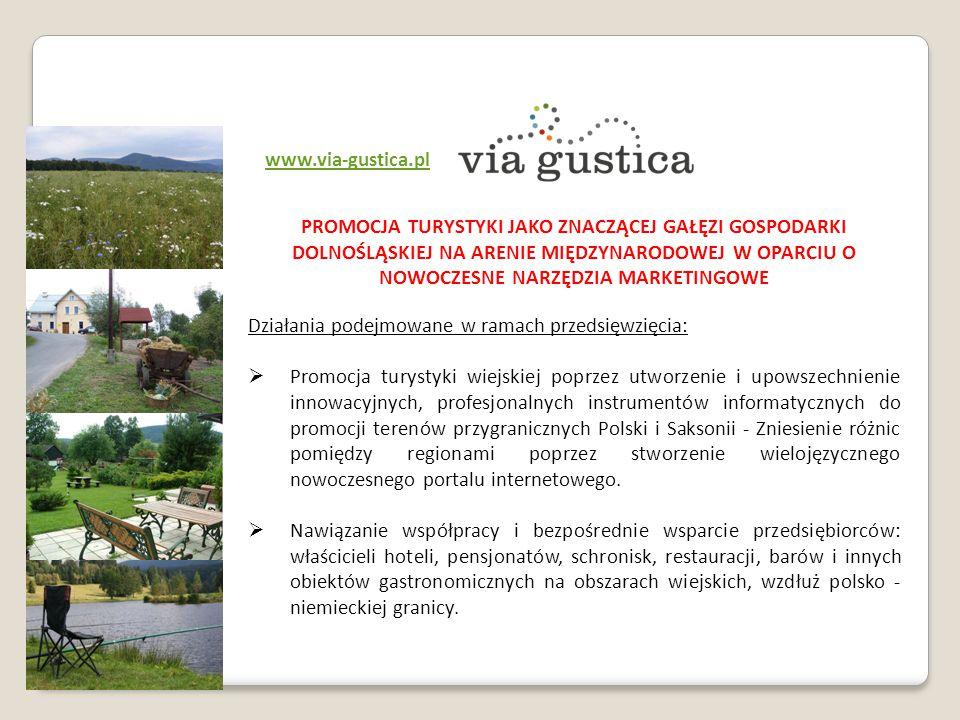 www.via-gustica.pl. PROMOCJA TURYSTYKI JAKO ZNACZĄCEJ GAŁĘZI GOSPODARKI DOLNOŚLĄSKIEJ NA ARENIE MIĘDZYNARODOWEJ W OPARCIU O NOWOCZESNE NARZĘDZIA MARKE