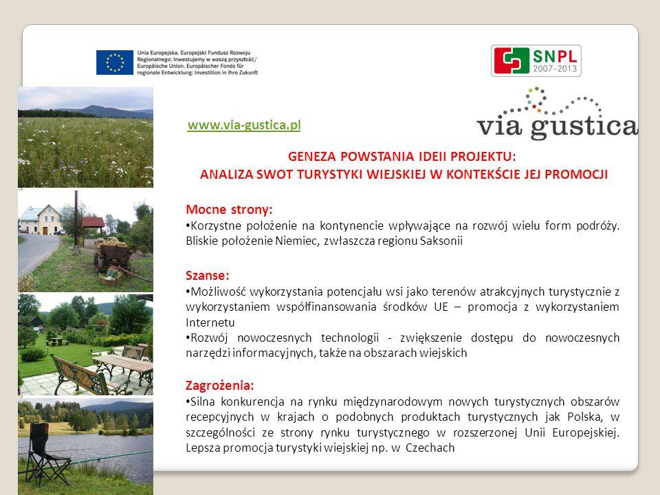 www.via-gustica.pl GENEZA POWSTANIA IDEII PROJEKTU: ANALIZA SWOT TURYSTYKI WIEJSKIEJ W KONTEKŚCIE JEJ PROMOCJI Mocne strony: Korzystne położenie na kontynencie wpływające na rozwój wielu form podróży.