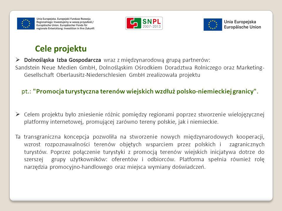 Cele projektu  Dolnośląska Izba Gospodarcza wraz z międzynarodową grupą partnerów: Sandstein Neue Medien GmbH, Dolnośląskim Ośrodkiem Doradztwa Rolni