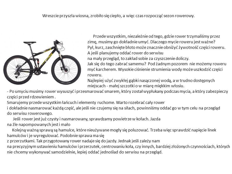Przede wszystkim, niezależnie od tego, gdzie rower trzymaliśmy przez zimę, musimy go dokładnie umyć.