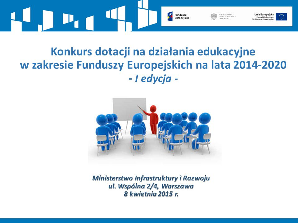 Konkurs dotacji na działania edukacyjne w zakresie Funduszy Europejskich na lata 2014-2020 - I edycja - Ministerstwo Infrastruktury i Rozwoju ul. Wspó