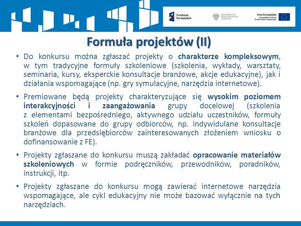 Formuła projektów (II) Do konkursu można zgłaszać projekty o charakterze kompleksowym, w tym tradycyjne formuły szkoleniowe (szkolenia, wykłady, warsz