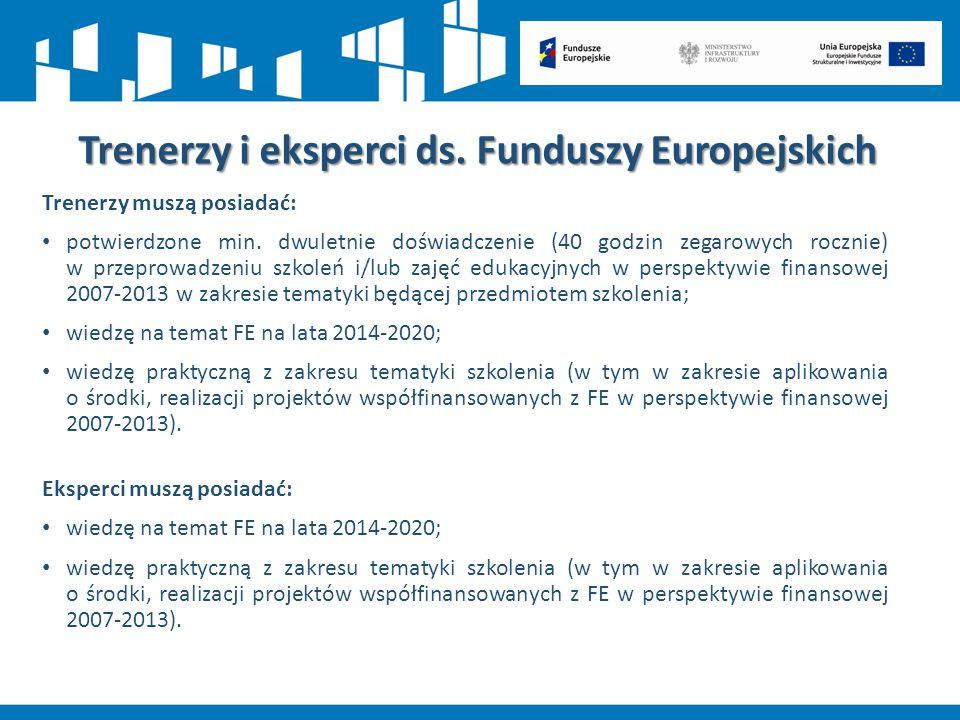 Trenerzy i eksperci ds. Funduszy Europejskich Trenerzy muszą posiadać: potwierdzone min. dwuletnie doświadczenie (40 godzin zegarowych rocznie) w prze
