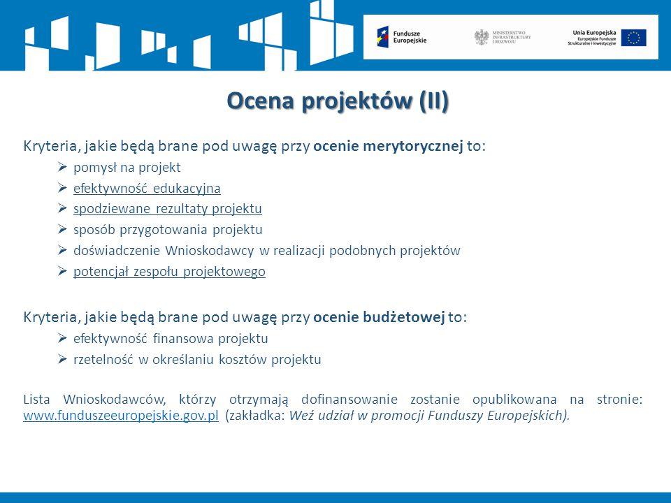 Ocena projektów (II) Kryteria, jakie będą brane pod uwagę przy ocenie merytorycznej to:  pomysł na projekt  efektywność edukacyjna  spodziewane rez