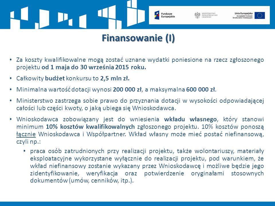 Finansowanie (I) Za koszty kwalifikowalne mogą zostać uznane wydatki poniesione na rzecz zgłoszonego projektu od 1 maja do 30 września 2015 roku. Całk
