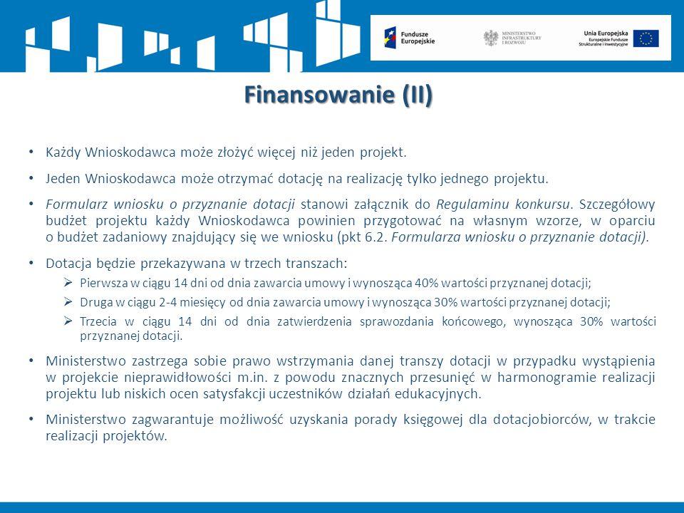 Finansowanie (II) Każdy Wnioskodawca może złożyć więcej niż jeden projekt. Jeden Wnioskodawca może otrzymać dotację na realizację tylko jednego projek