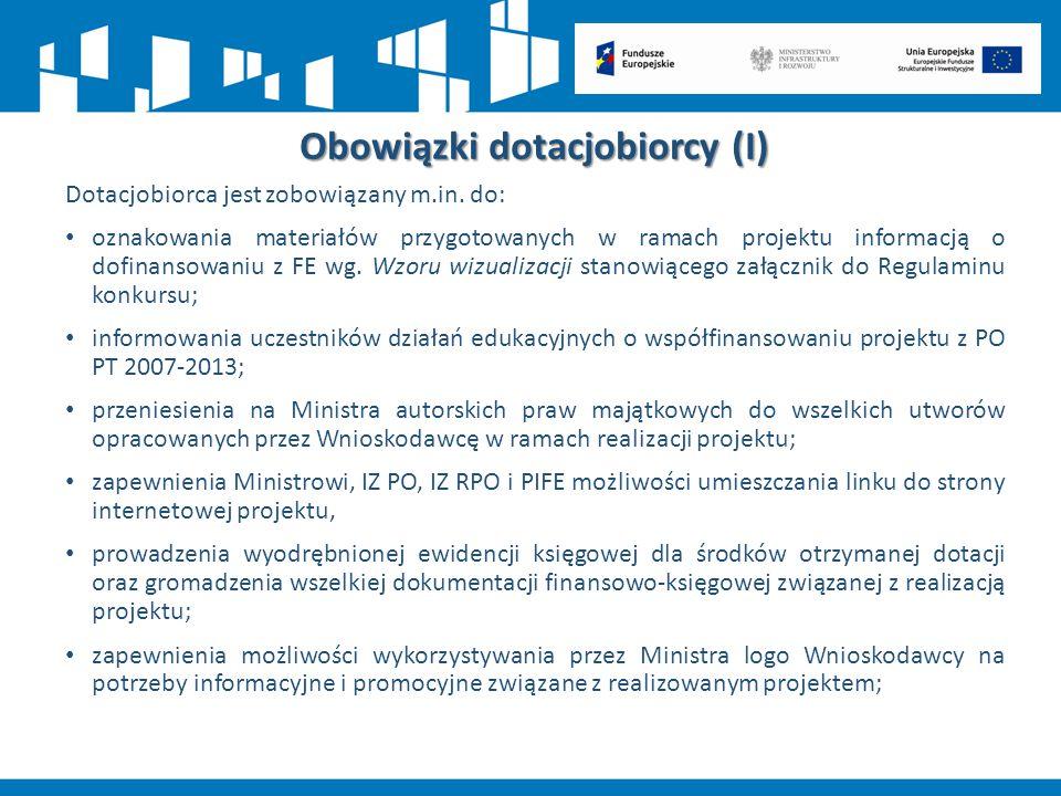 Obowiązki dotacjobiorcy (I) Dotacjobiorca jest zobowiązany m.in. do: oznakowania materiałów przygotowanych w ramach projektu informacją o dofinansowan