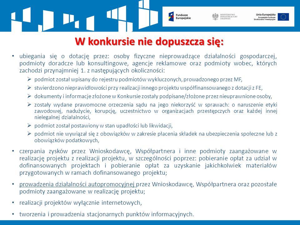 W konkursie nie dopuszcza się: ubiegania się o dotację przez: osoby fizyczne nieprowadzące działalności gospodarczej, podmioty doradcze lub konsulting