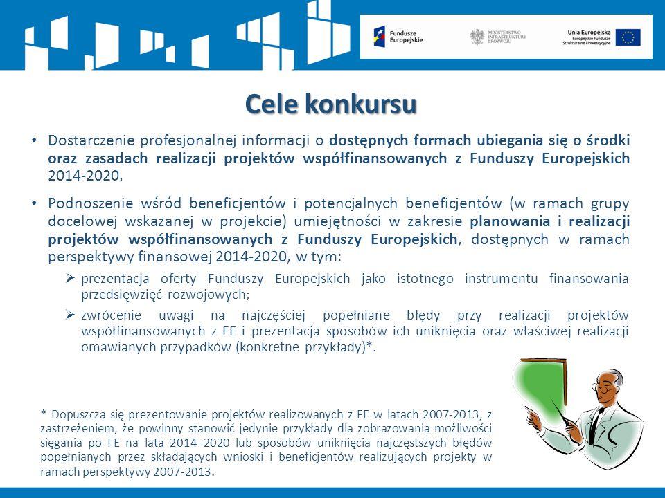 Cele konkursu Dostarczenie profesjonalnej informacji o dostępnych formach ubiegania się o środki oraz zasadach realizacji projektów współfinansowanych