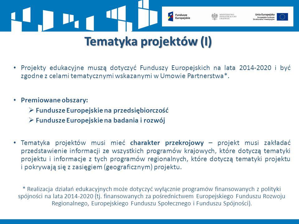 Tematyka projektów (I) Projekty edukacyjne muszą dotyczyć Funduszy Europejskich na lata 2014-2020 i być zgodne z celami tematycznymi wskazanymi w Umow