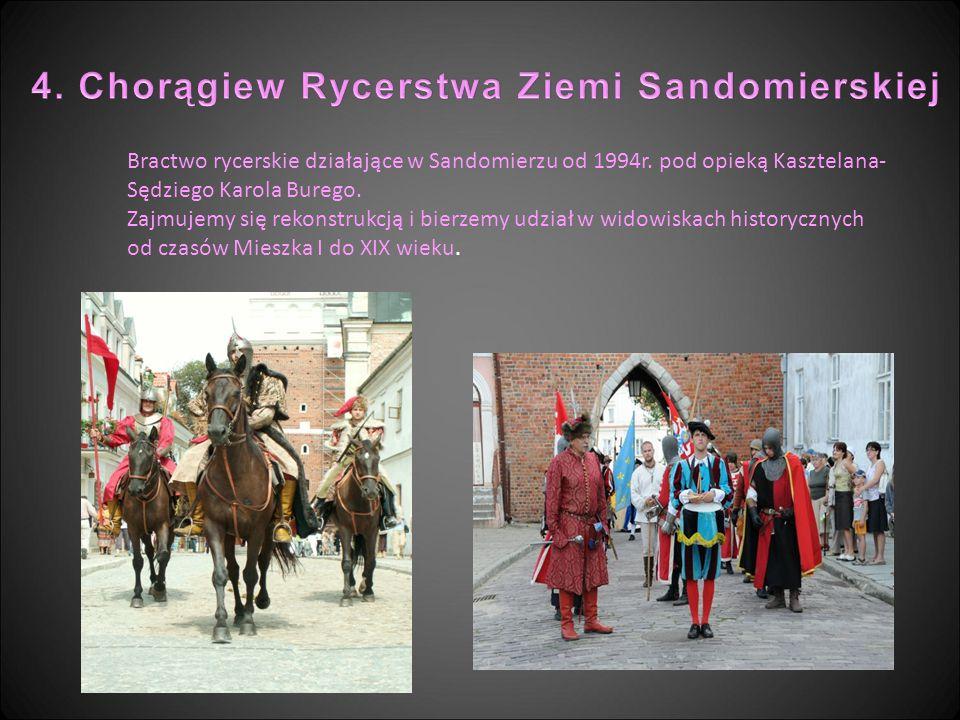 Bractwo rycerskie działające w Sandomierzu od 1994r. pod opieką Kasztelana- Sędziego Karola Burego. Zajmujemy się rekonstrukcją i bierzemy udział w wi