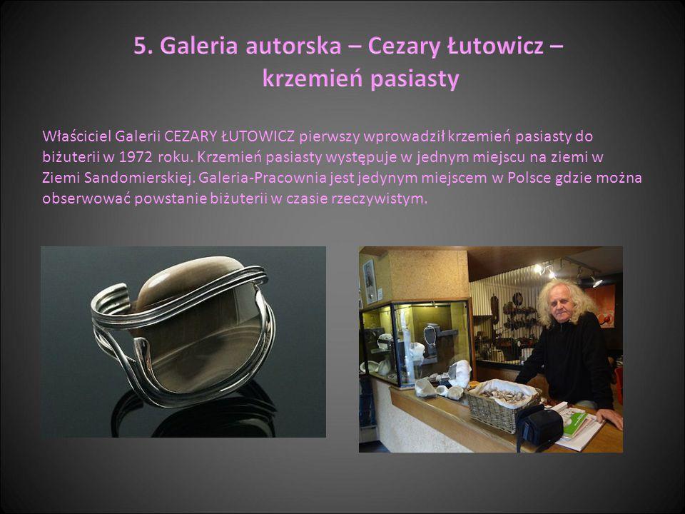 Właściciel Galerii CEZARY ŁUTOWICZ pierwszy wprowadził krzemień pasiasty do biżuterii w 1972 roku. Krzemień pasiasty występuje w jednym miejscu na zie