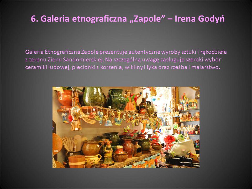 """6. Galeria etnograficzna """"Zapole"""" – Irena Godyń Galeria Etnograficzna Zapole prezentuje autentyczne wyroby sztuki i rękodzieła z terenu Ziemi Sandomie"""