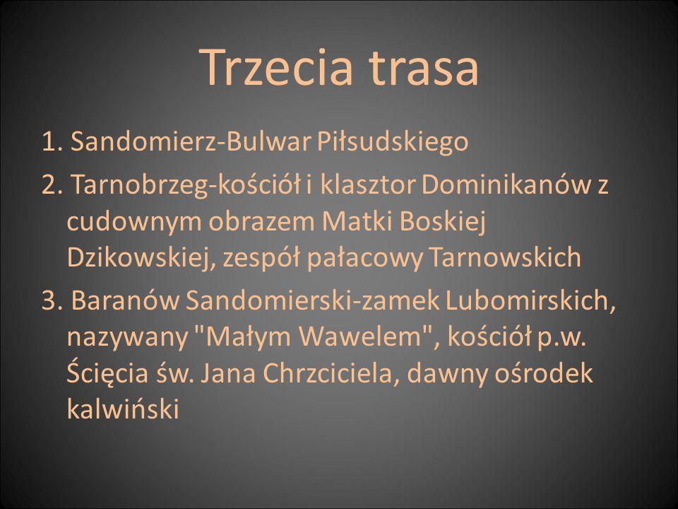 Trzecia trasa 1. Sandomierz-Bulwar Piłsudskiego 2. Tarnobrzeg-kościół i klasztor Dominikanów z cudownym obrazem Matki Boskiej Dzikowskiej, zespół pała