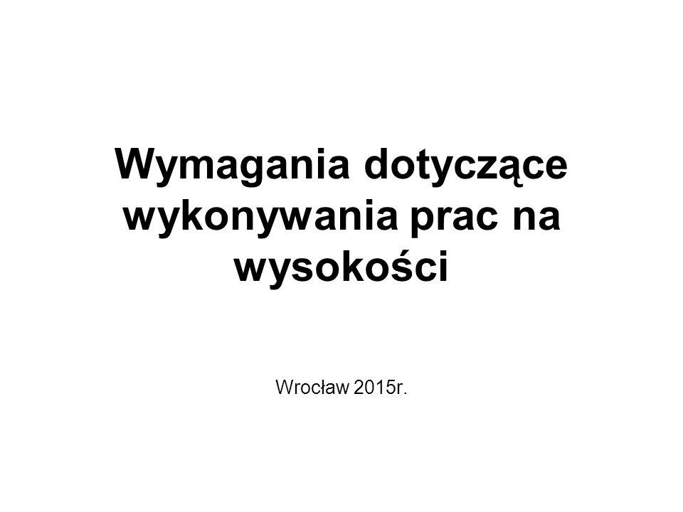 Wymagania dotyczące wykonywania prac na wysokości Wrocław 2015r.