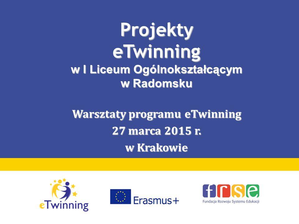 ProjektyeTwinning w I Liceum Ogólnokształcącym w Radomsku Warsztaty programu eTwinning 27 marca 2015 r. w Krakowie