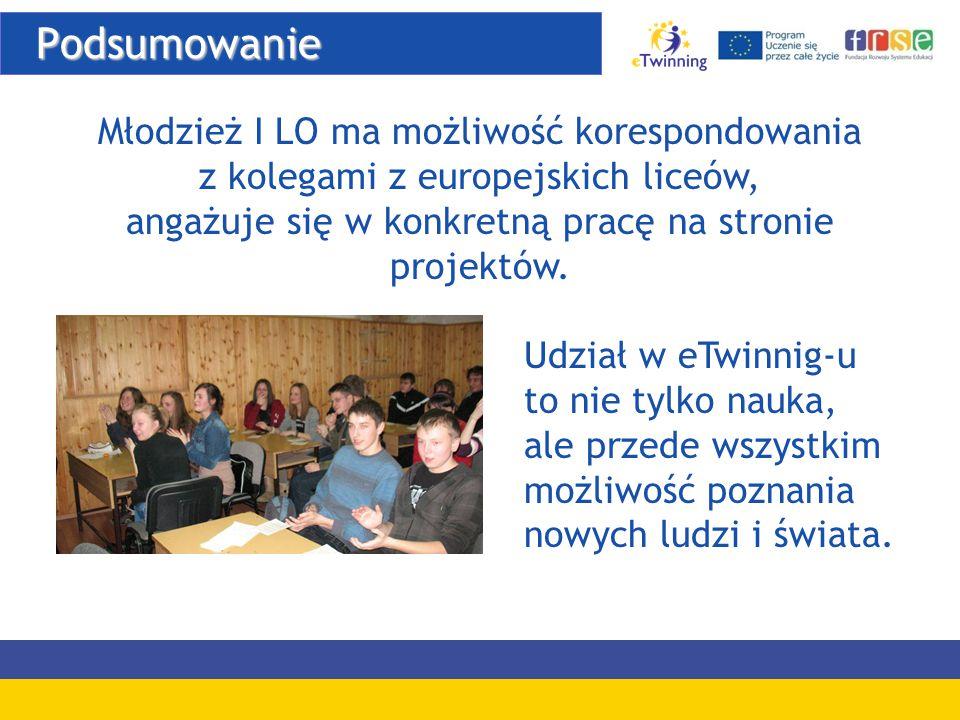 Podsumowanie Podsumowanie Młodzież I LO ma możliwość korespondowania z kolegami z europejskich liceów, angażuje się w konkretną pracę na stronie proje