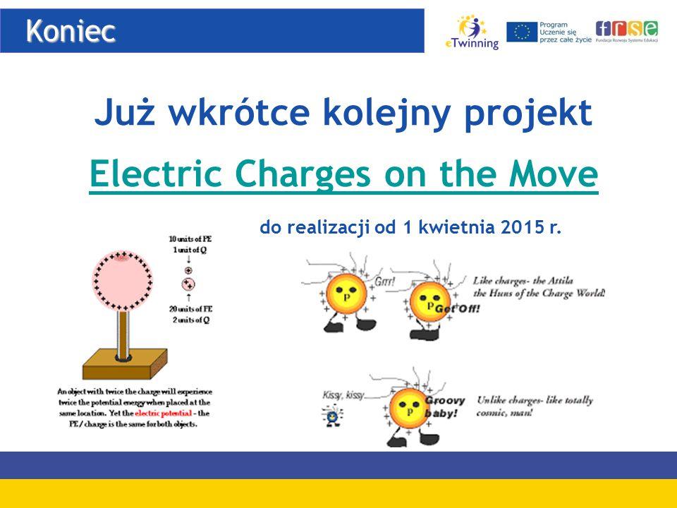 Koniec Koniec Już wkrótce kolejny projekt Electric Charges on the Move do realizacji od 1 kwietnia 2015 r.