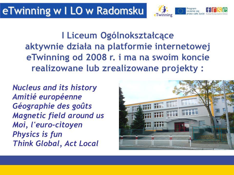 eTwinning w I LO w Radomsku I Liceum Ogólnokształcące aktywnie działa na platformie internetowej eTwinning od 2008 r. i ma na swoim koncie realizowane