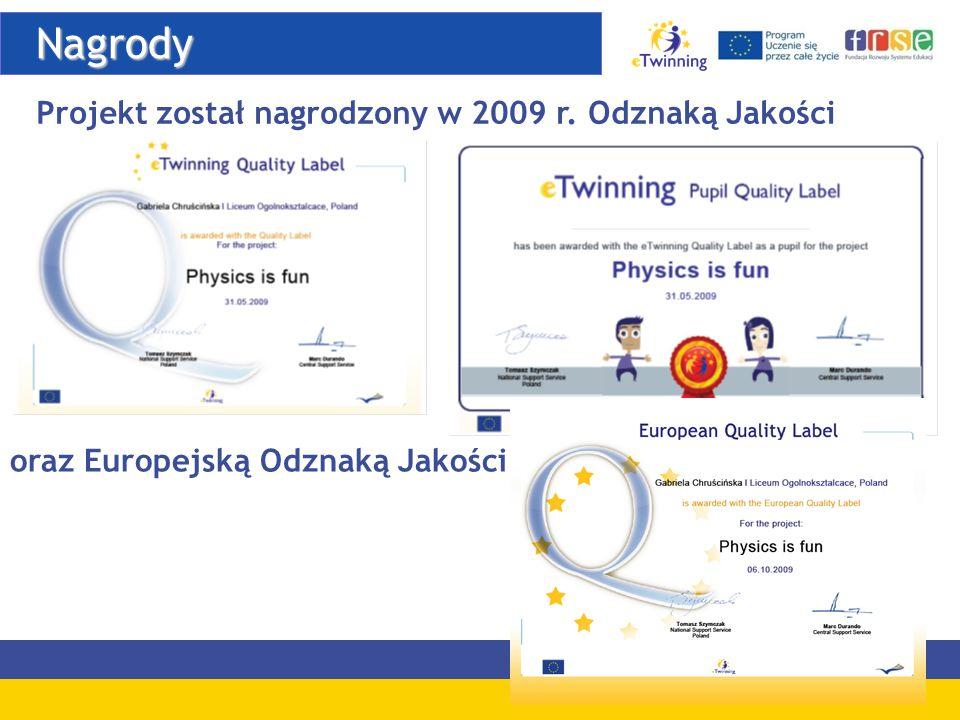 Nagrody Nagrody Projekt został nagrodzony w 2009 r. Odznaką Jakości oraz Europejską Odznaką Jakości