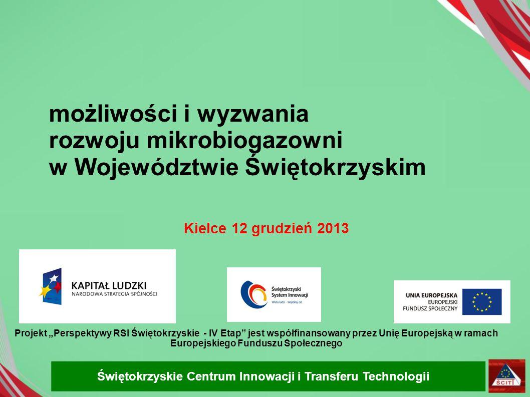 możliwości i wyzwania rozwoju mikrobiogazowni w Województwie Świętokrzyskim Kielce 12 grudzień 2013 Świętokrzyskie Centrum Innowacji i Transferu Techn