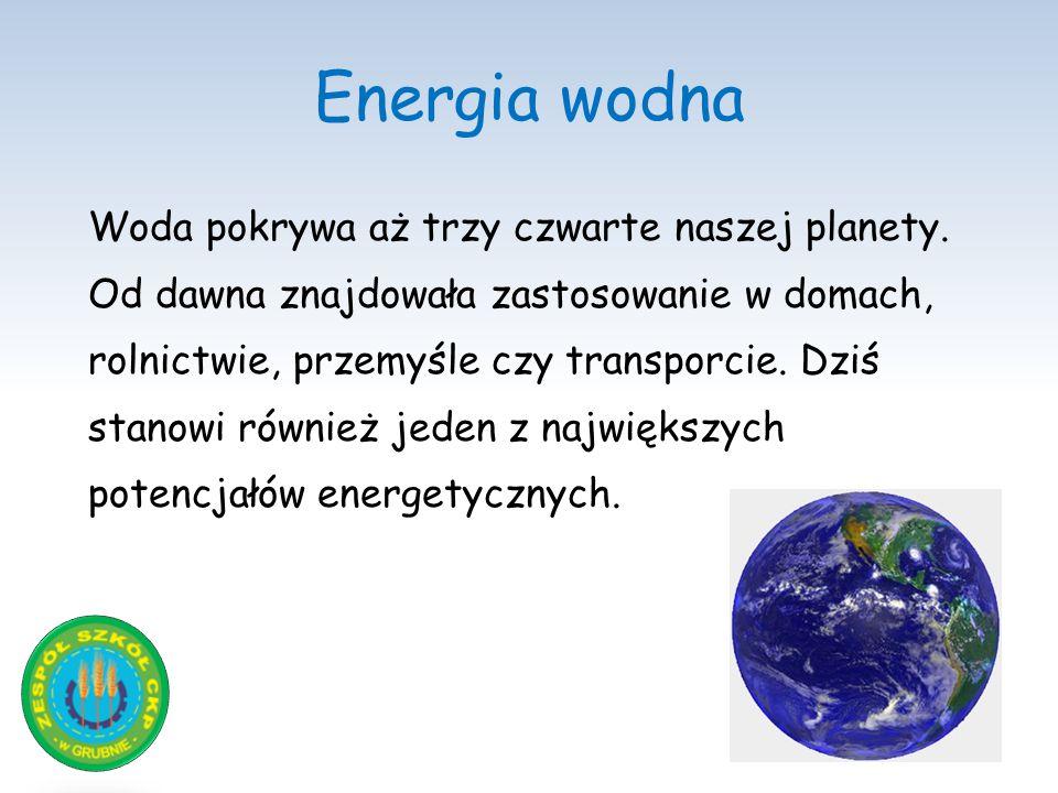 Energia wodna Woda pokrywa aż trzy czwarte naszej planety. Od dawna znajdowała zastosowanie w domach, rolnictwie, przemyśle czy transporcie. Dziś stan