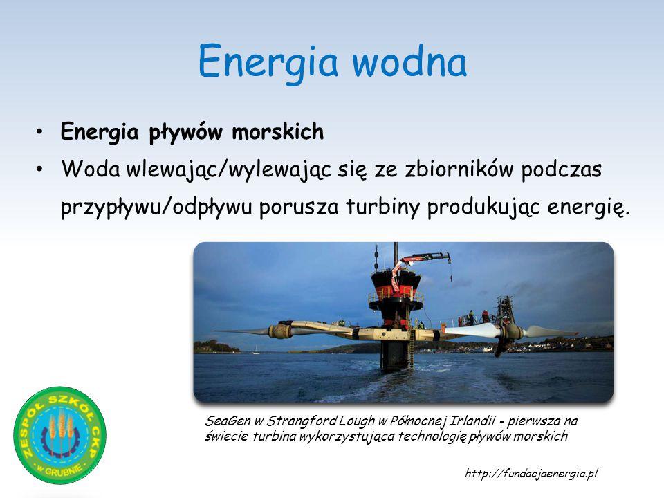 Energia wodna Energia pływów morskich Woda wlewając/wylewając się ze zbiorników podczas przypływu/odpływu porusza turbiny produkując energię. SeaGen w