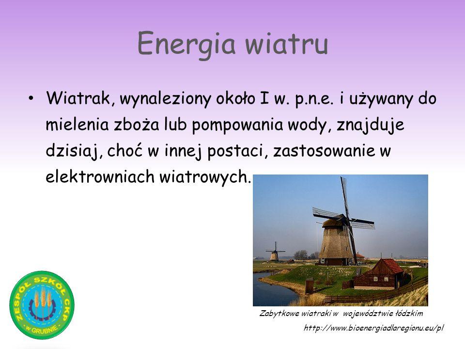 Energia wiatru Wiatrak, wynaleziony około I w. p.n.e. i używany do mielenia zboża lub pompowania wody, znajduje dzisiaj, choć w innej postaci, zastoso