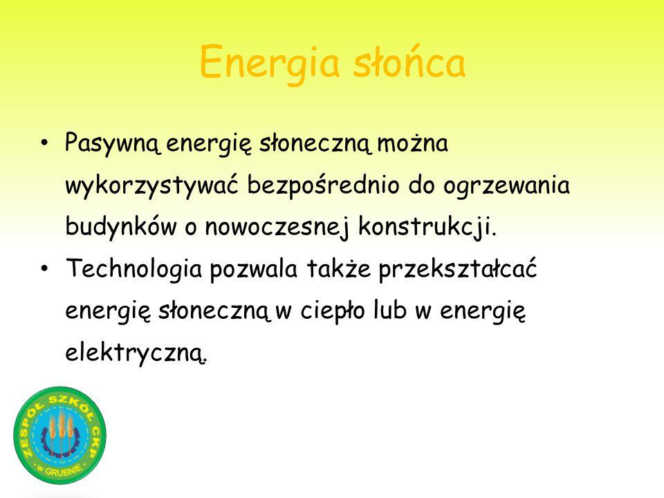 Energia słońca Pasywną energię słoneczną można wykorzystywać bezpośrednio do ogrzewania budynków o nowoczesnej konstrukcji. Technologia pozwala także