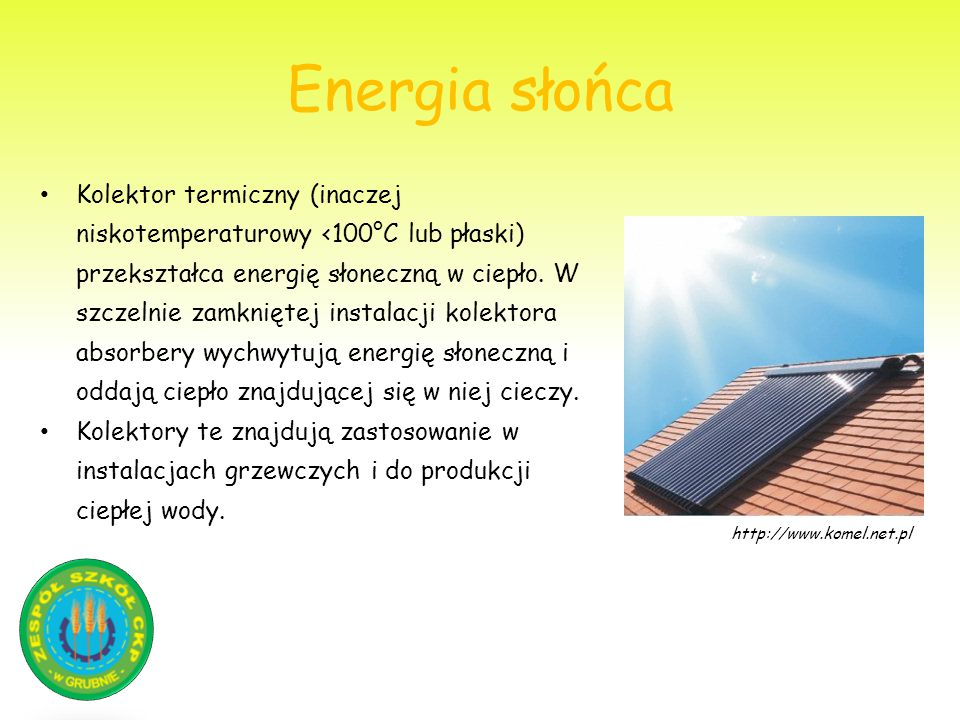 Energia słońca Kolektor termiczny (inaczej niskotemperaturowy <100°C lub płaski) przekształca energię słoneczną w ciepło. W szczelnie zamkniętej insta