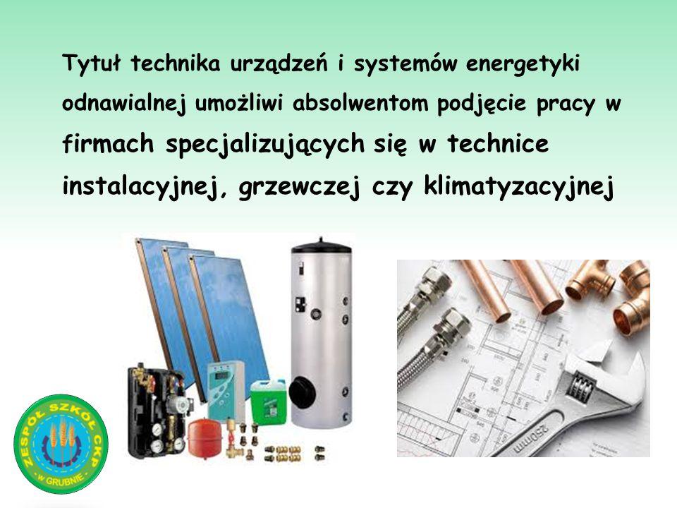 Tytuł technika urządzeń i systemów energetyki odnawialnej umożliwi absolwentom podjęcie pracy w f irmach specjalizujących się w technice instalacyjnej