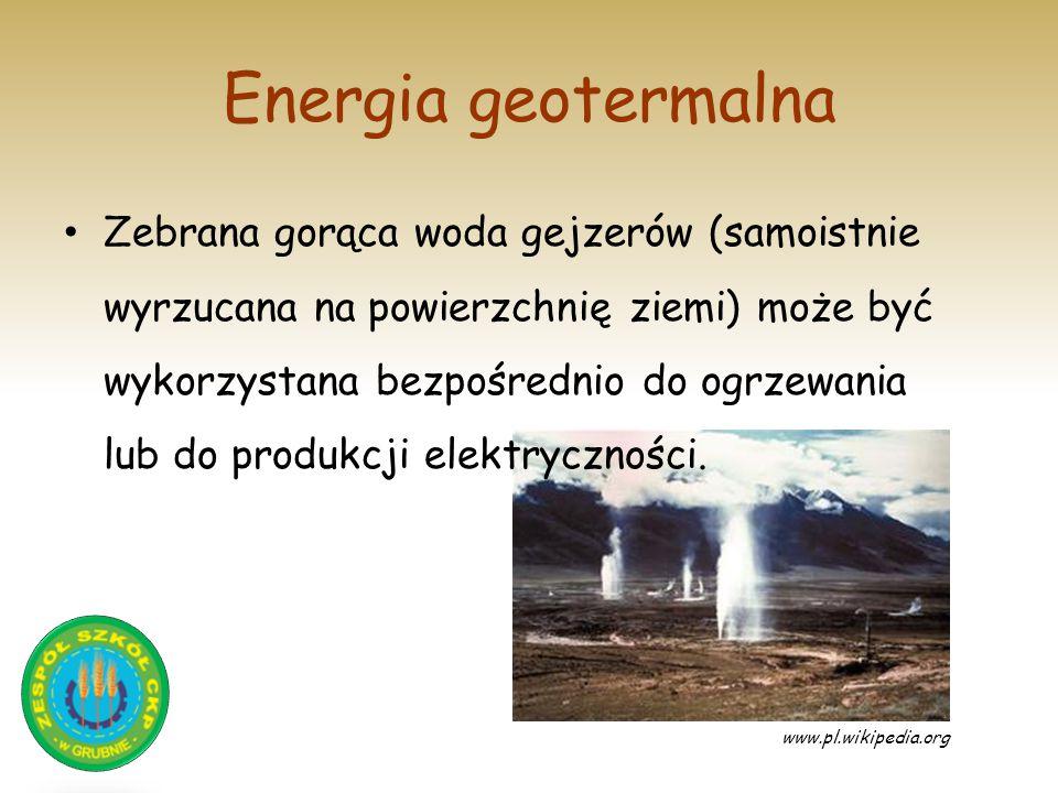 Energia geotermalna www.pl.wikipedia.org Zebrana gorąca woda gejzerów (samoistnie wyrzucana na powierzchnię ziemi) może być wykorzystana bezpośrednio