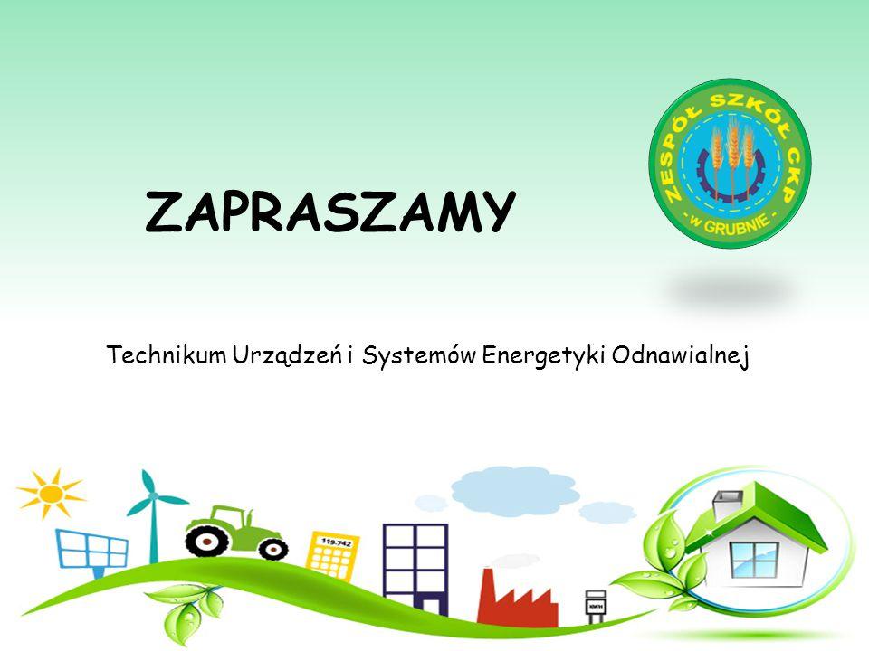 ZAPRASZAMY Technikum Urządzeń i Systemów Energetyki Odnawialnej