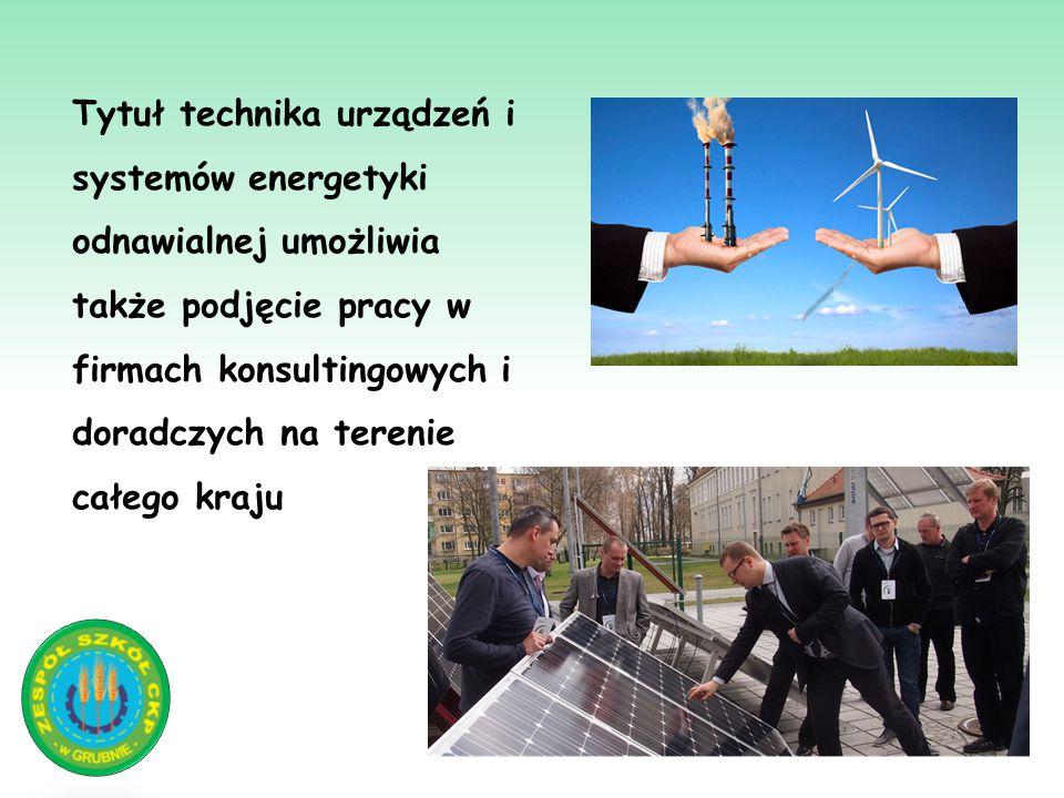Tytuł technika urządzeń i systemów energetyki odnawialnej umożliwia także podjęcie pracy w firmach konsultingowych i doradczych na terenie całego kraj