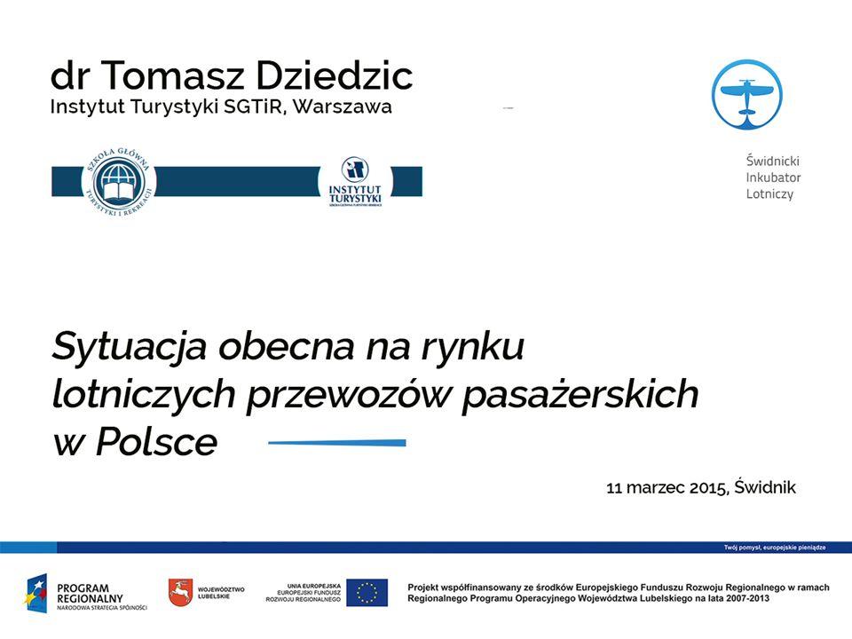 Aktualna sytuacja na rynku lotniczych przewozów pasażerskich w Polsce Dr Tomasz Dziedzic Instytut Turystyki SGTiR, Warszawa, 11 marzec 2015